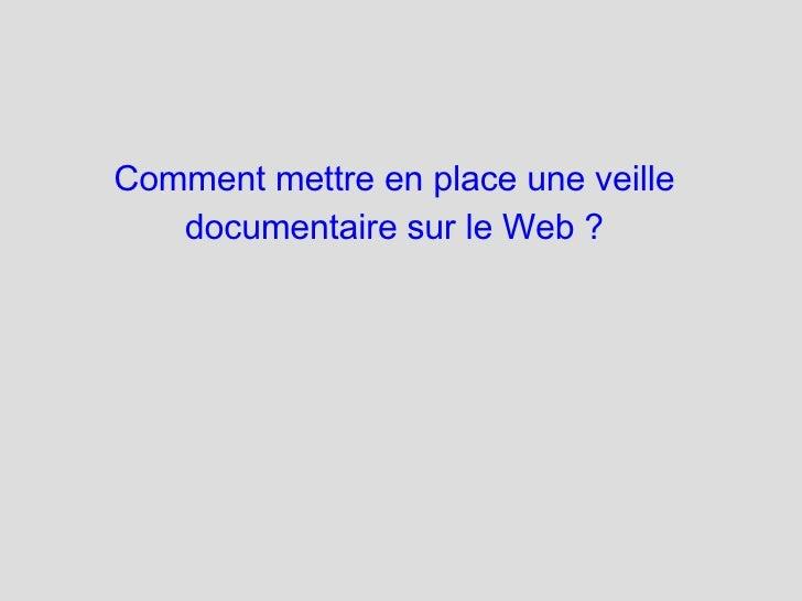 Comment mettre en place une veille documentaire sur le Web ?