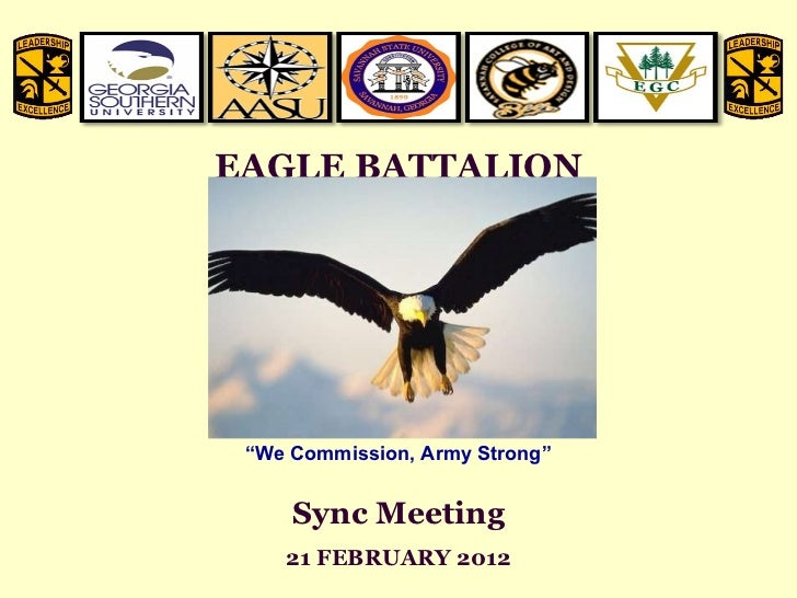 "EAGLE BATTALION Sync Meeting 21 FEBRUARY 2012 "" We Commission, Army Strong"""