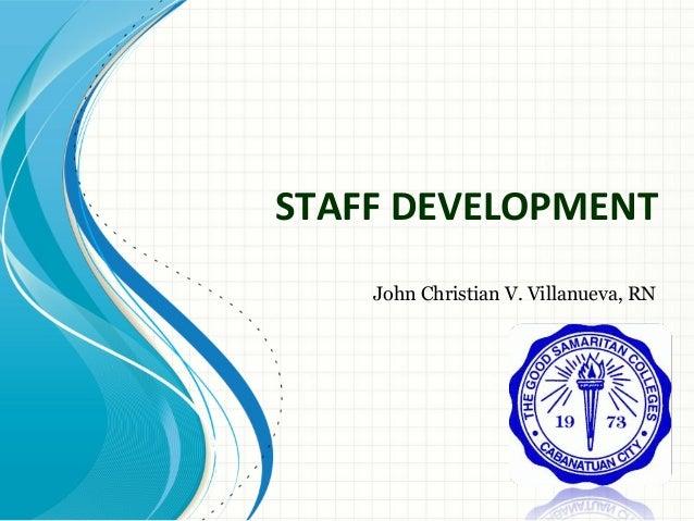 STAFF DEVELOPMENT John Christian V. Villanueva, RN