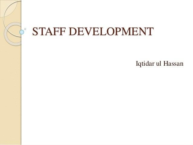 STAFF DEVELOPMENT Iqtidar ul Hassan