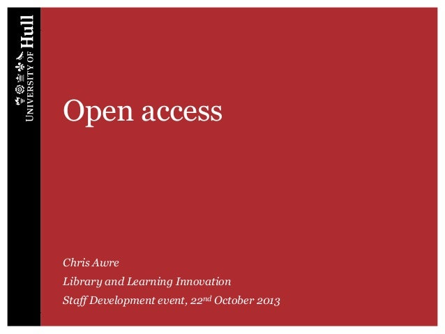 Open access  Chris Awre Library and Learning Innovation Staff Development event, 22nd October 2013