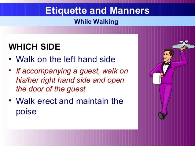 WHICH SIDE • Walk on the left hand side • If accompanying a guest, walk on his/her right hand side and open the door of th...
