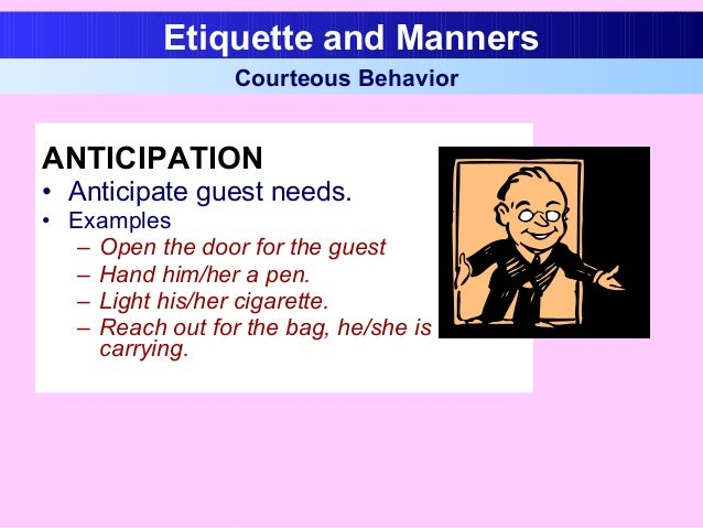 ANTICIPATION • Anticipate guest needs. • Examples – Open the door for the guest – Hand him/her a pen. – Light his/her ciga...