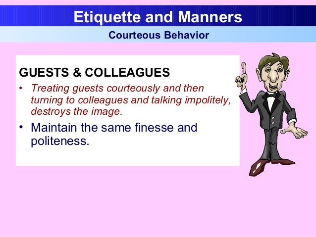 GUESTS & COLLEAGUES • Treating guests courteously and then turning to colleagues and talking impolitely, destroys the imag...