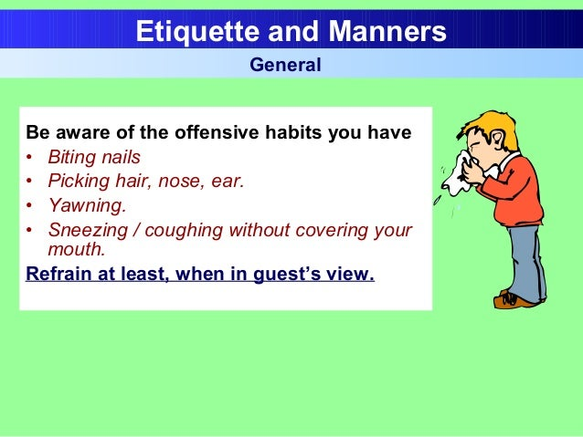 Be aware of the offensive habits you have • Biting nails • Picking hair, nose, ear. • Yawning. • Sneezing / coughing witho...