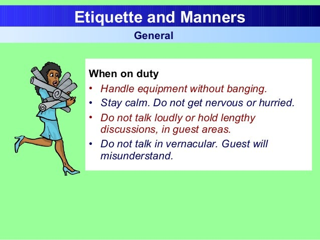 When on duty • Handle equipment without banging. • Stay calm. Do not get nervous or hurried. • Do not talk loudly or hold ...