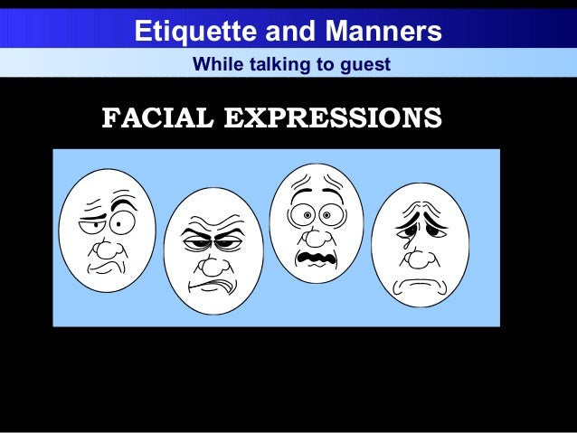 Etiquette and Manners While talking to guest FACIAL EXPRESSIONS