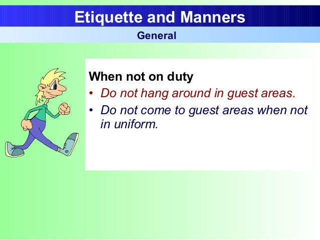 When not on duty • Do not hang around in guest areas. • Do not come to guest areas when not in uniform. Etiquette and Mann...