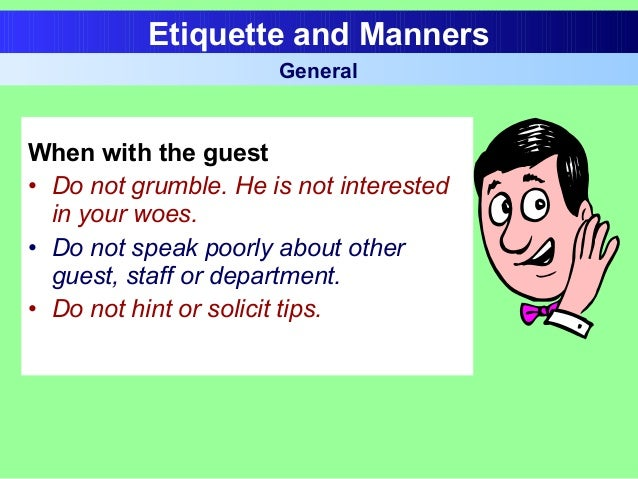 When with the guest • Do not grumble. He is not interested in your woes. • Do not speak poorly about other guest, staff or...