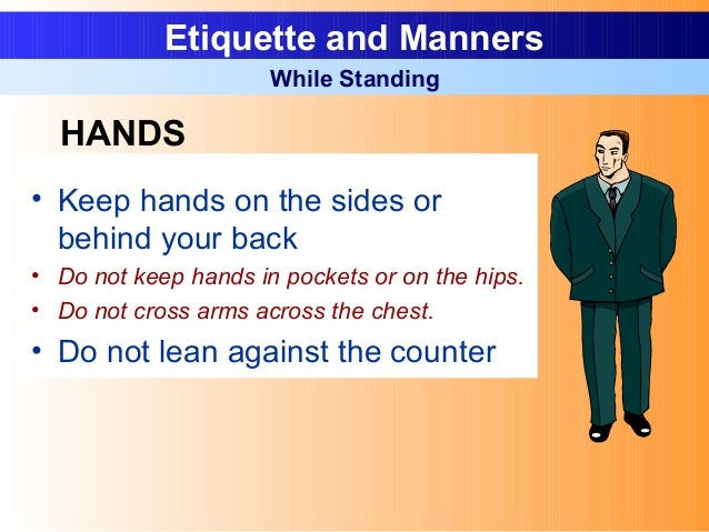 • Keep hands on the sides or behind your back • Do not keep hands in pockets or on the hips. • Do not cross arms across th...