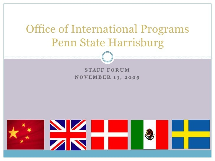 Staff Forum<br />November 13, 2009<br />Office of International ProgramsPenn State Harrisburg<br />