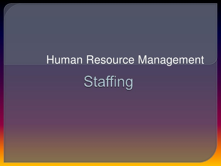 Human Resource Management<br />Staffing<br />