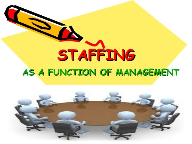 STAFFINGAS A FUNCTION OF MANAGEMENT