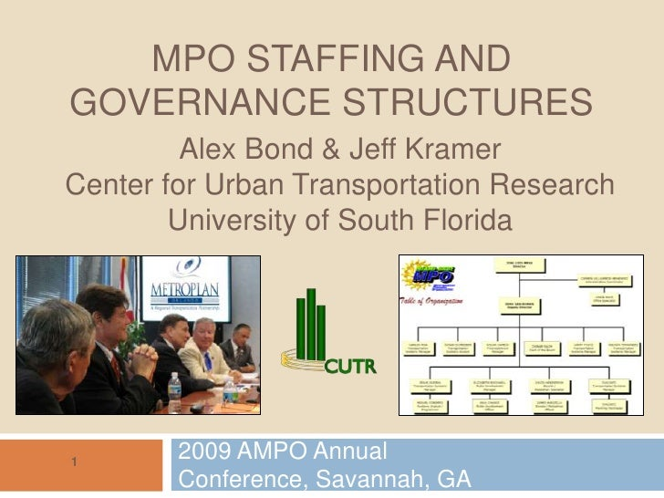 MPO Staffing and Governance structures<br />2009 AMPO Annual Conference, Savannah, GA<br />Alex Bond & Jeff KramerCenter f...