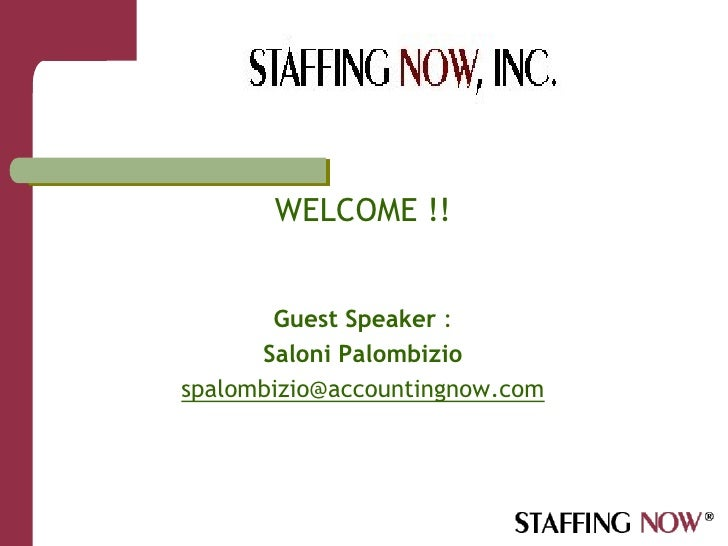 WELCOME !!          Guest Speaker :       Saloni Palombizio spalombizio@accountingnow.com