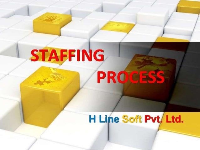STAFFING PROCESS H Line Soft Pvt. Ltd.