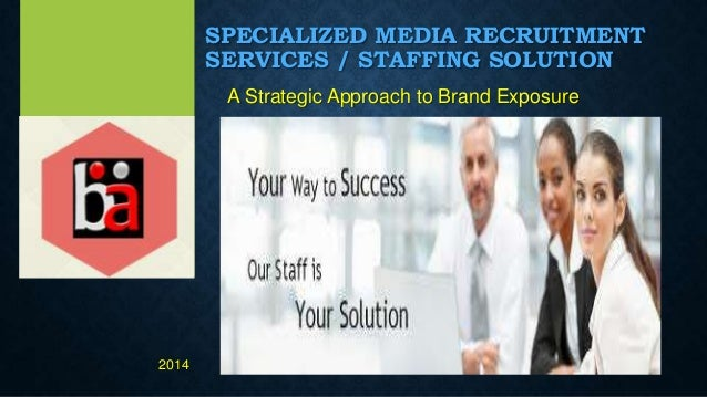 SPECIALIZED MEDIA RECRUITMENT SERVICES / STAFFING SOLUTION A Strategic Approach to Brand Exposure 2014