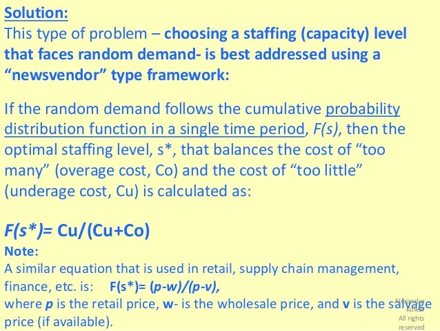 newsvendor problem The first factor p â cv is the profit margin of each item sold one cannot sell more than what is demanded, and one ca.