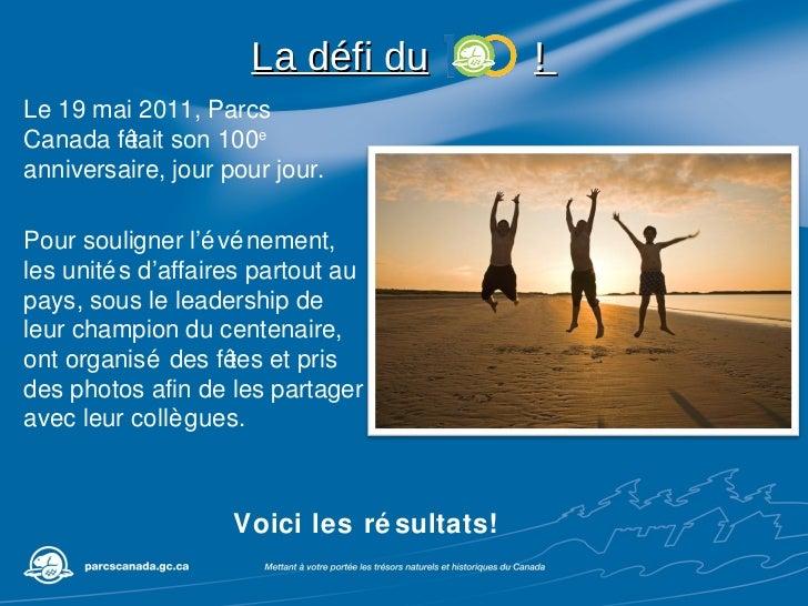 Le 19 mai 2011, Parcs Canada fêtait son 100 e  anniversaire, jour pour jour. Pour souligner l'événement , les unités d'aff...