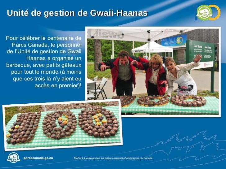 Unité de gestion de Gwaii-Haanas Pour célébrer le centenaire de Parcs Canada, le personnel de l'Unité de gestion de Gwaii ...