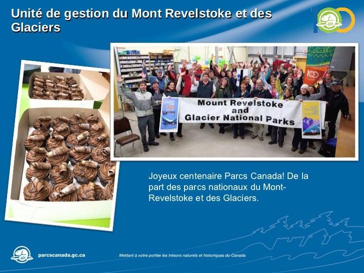 Unité de gestion du Mont Revelstoke et des Glaciers Joyeux centenaire Parcs Canada! De la part des parcs nationaux du Mont...