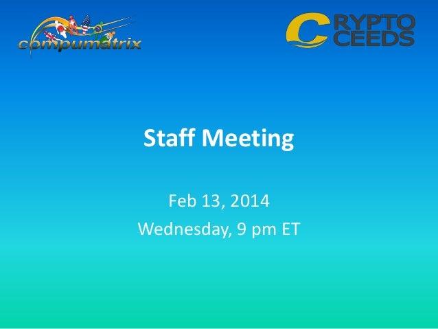 Staff Meeting Feb 13, 2014 Wednesday, 9 pm ET