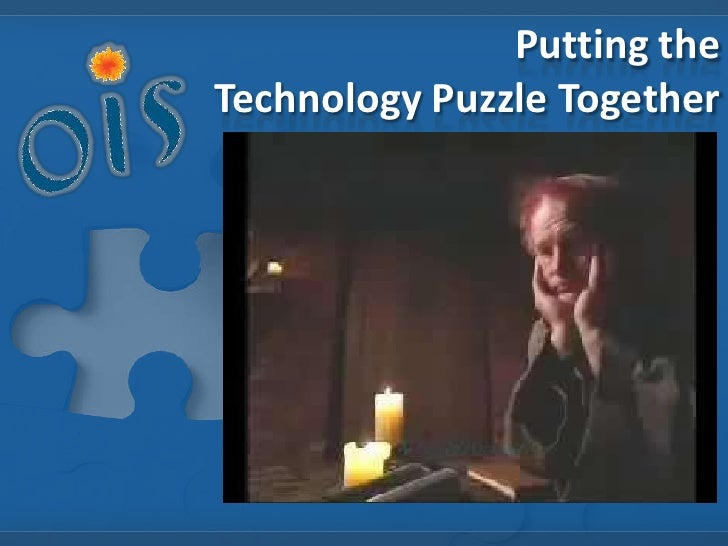 Putting theTechnology Puzzle Together<br />