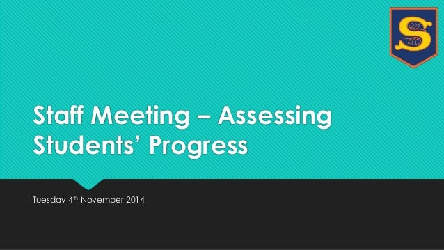 Staff Meeting – Assessing  Students' Progress  Tuesday 4th November 2014