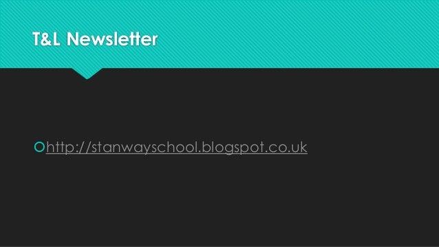 T&L Newsletter  http://stanwayschool.blogspot.co.uk