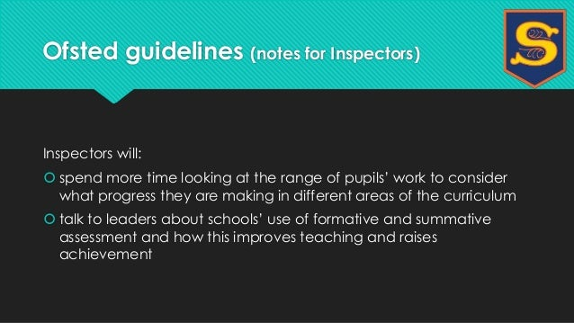 Ofsted guidelines (notes for Inspectors)  Inspectors will:   spend more time looking at the range of pupils' work to cons...