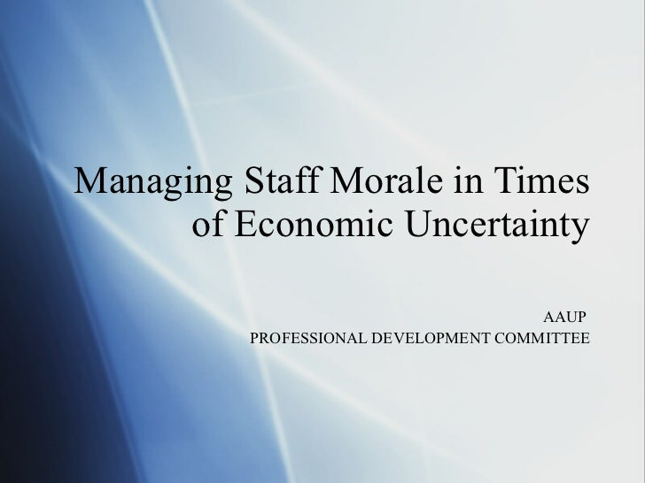 Managing Staff Morale in Times of Economic Uncertainty AAUP  PROFESSIONAL DEVELOPMENT COMMITTEE