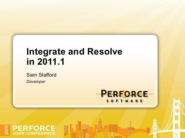 Integrate and Resolvein 2011.1Sam StaffordDeveloper