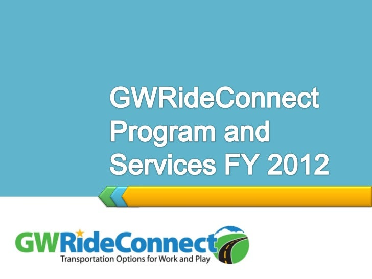 GWRideConnect Program FundingTransportation Demand Management Grant Department of Rail & Public Transportation FY 2011: $...