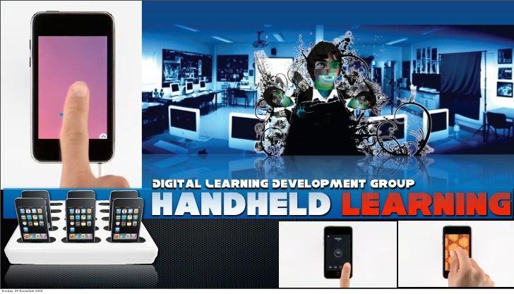 Digital Learning Development group                             Handheld learning  Sunday, 29 November 2009