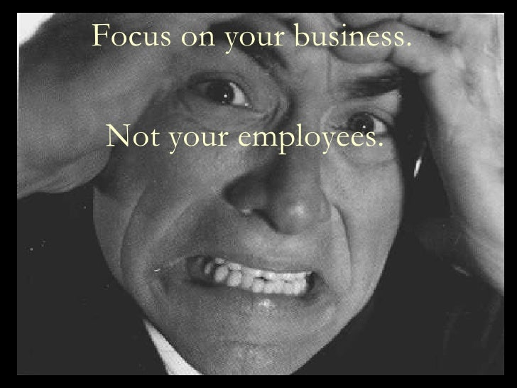 Focus on your business. Not your employees.
