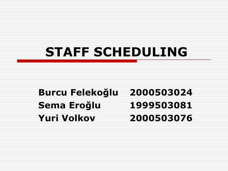 STAFF SCHEDULING Burcu Felekoğlu 2000503024 Sema Eroğlu 1999503081 Yuri Volkov 2000503076