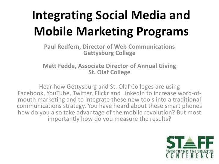 Integrating Social Media and Mobile Marketing Programs<br />Paul Redfern, Director of Web CommunicationsGettysburg College...
