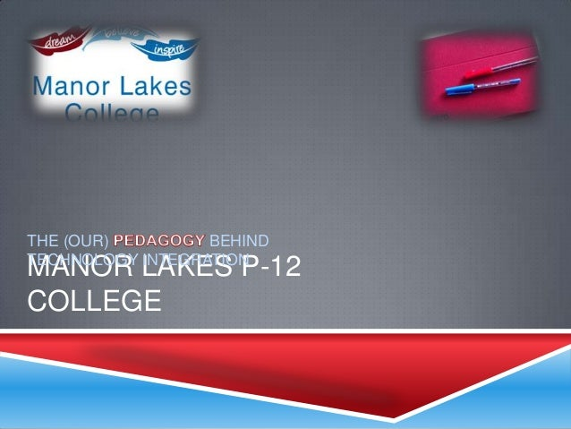 THE (OUR)         BEHINDTECHNOLOGY INTEGRATIONMANOR LAKES P-12COLLEGE