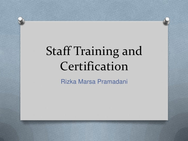 Staff Training and   Certification  Rizka Marsa Pramadani