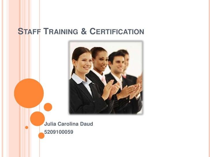 STAFF TRAINING & CERTIFICATION      Julia Carolina Daud      5209100059