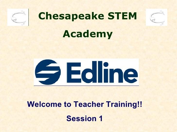 Chesapeake STEM        AcademyWelcome to Teacher Training!!         Session 1