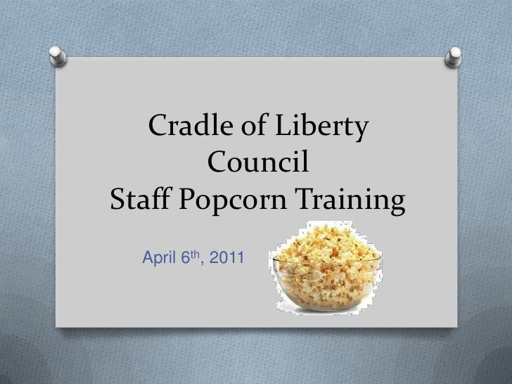 Cradle of Liberty CouncilStaff Popcorn Training<br />April 6th, 2011<br />