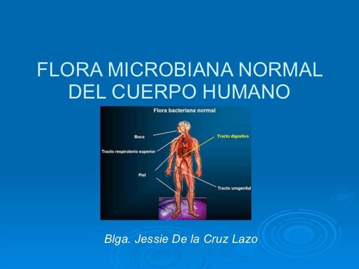 FLORA MICROBIANA NORMAL DEL CUERPO HUMANO Blga. Jessie De la Cruz Lazo