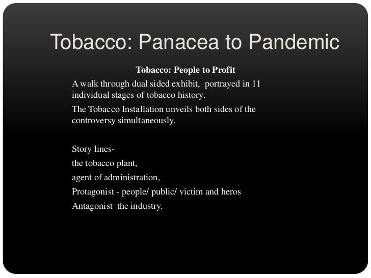 Tobacco: Panacea to Pandemic<br />Tobacco: People to Profit<br />A walk through dual sided exhibit,  portrayed in 11 indiv...