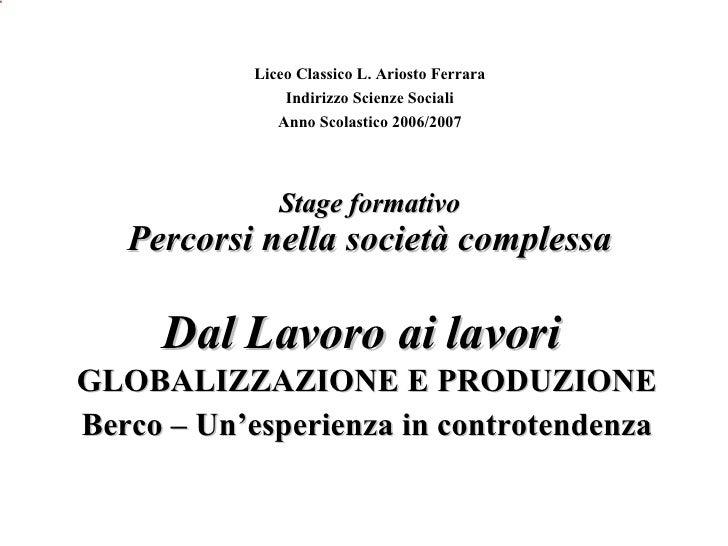 Stage formativo Percorsi nella società complessa GLOBALIZZAZIONE E PRODUZIONE Berco – Un'esperienza in controtendenza Lice...