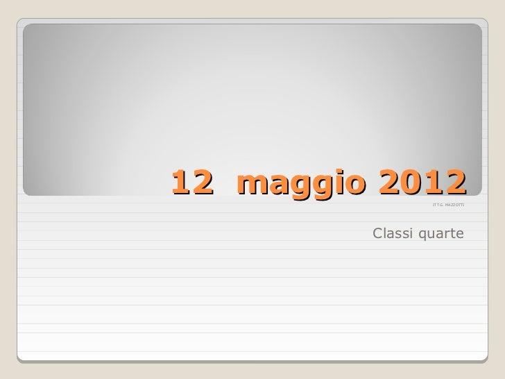 12 maggio 2012   ITT G. MAZZOTTI         Classi quarte