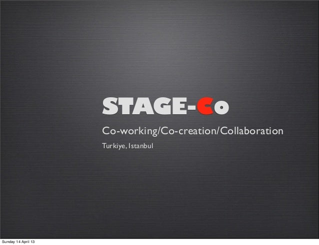 STAGE-Co                     Co-working/Co-creation/Collaboration                     Turkiye, IstanbulSunday 14 April 13