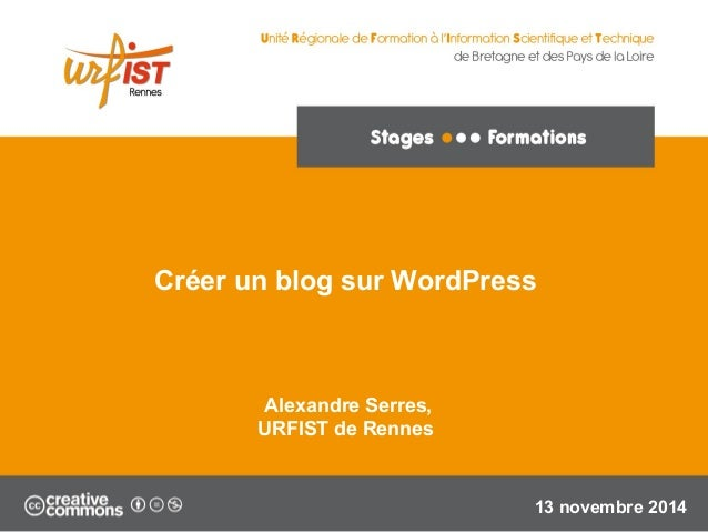 Créer un blog sur WordPress  Alexandre Serres,  URFIST de Rennes  13 novembre 2014