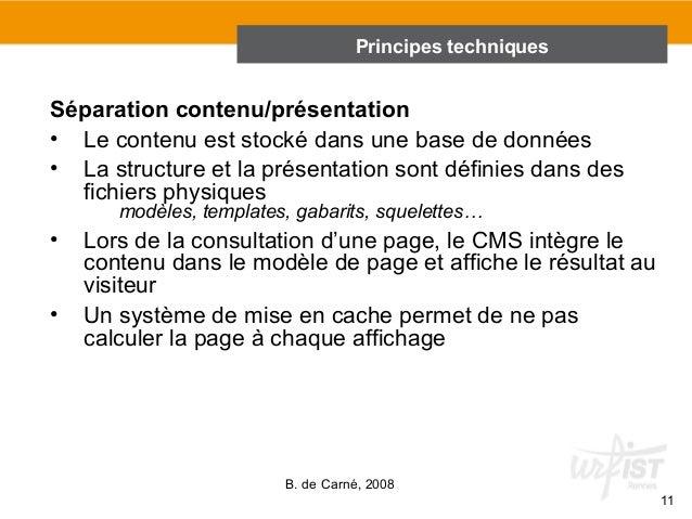 Principes techniques  B. de Carné, 2008  11  Séparation contenu/présentation  • Le contenu est stocké dans une base de don...