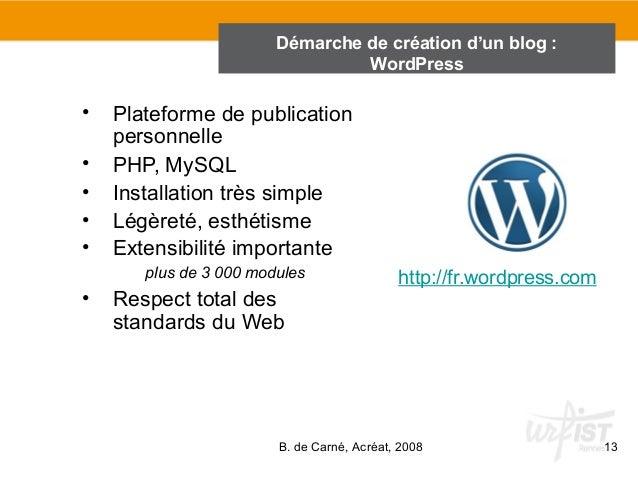 Démarche de création d'un blog :  • Plateforme de publication  WordPress  B. de Carné, Acréat, 2008 13  personnelle  • PHP...